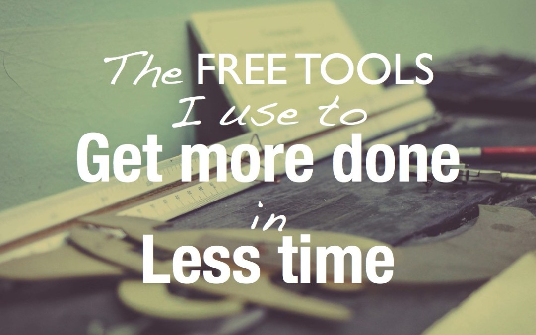 The free tools I use to get more done in less time