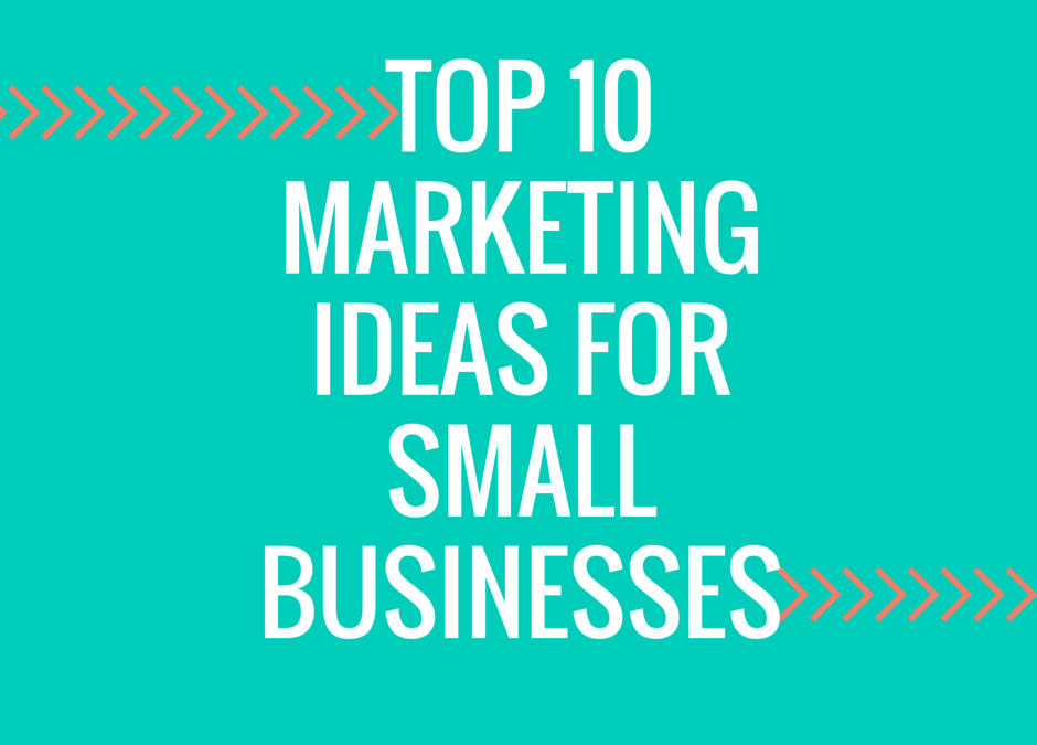 Top 10 List of Marketing Ideas for Your Small Business
