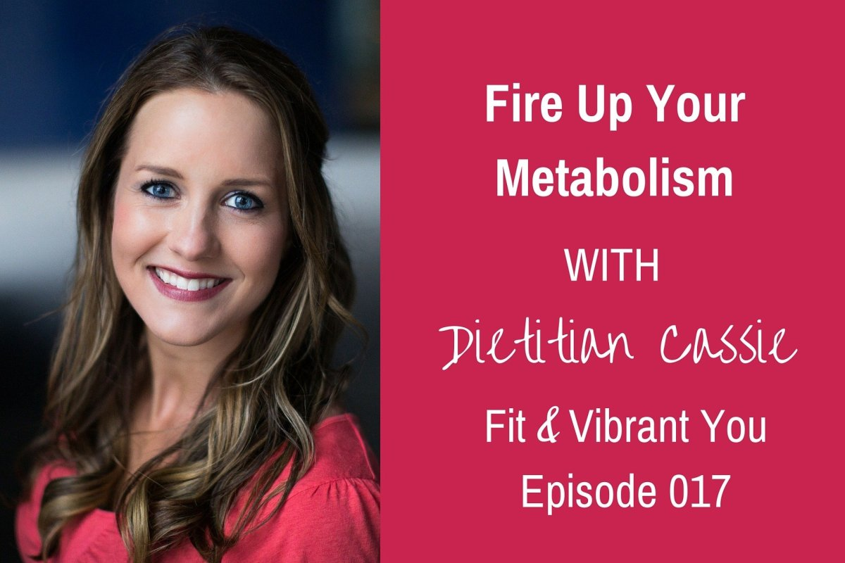 FVY 017: Fire Up Your Metabolism with Dietitian Cassie