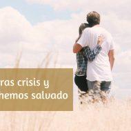 Nuestras crisis y cómo las hemos salvado