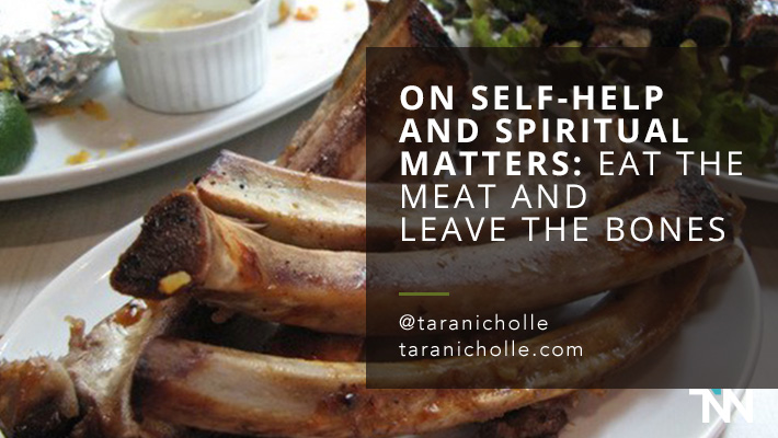 On Self-Help and Spiritual Matters: Eat the Meat and Leave the Bones