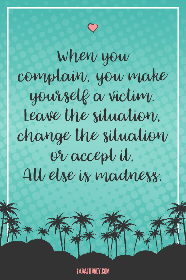 When You Complain You Make Yourself a Victim | Tara Tierney