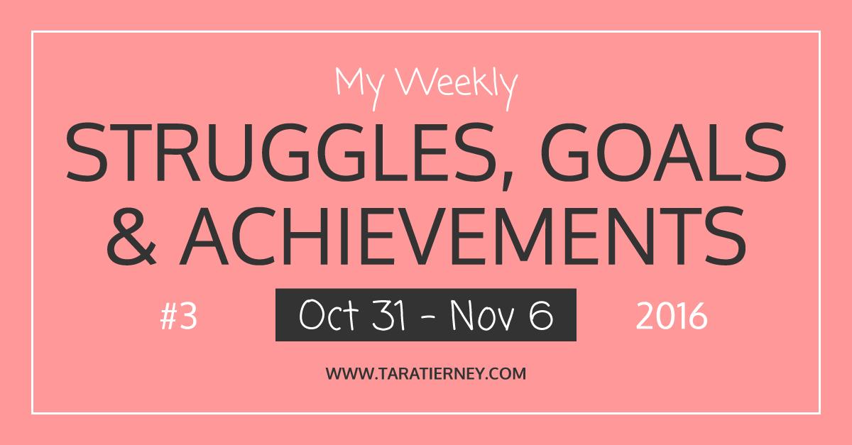 Weekly Struggles Goals Achievements FB 3 | Tara Tierney