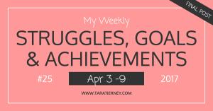Weekly Struggles Goals Achievements FB 25 | Tara Tierney