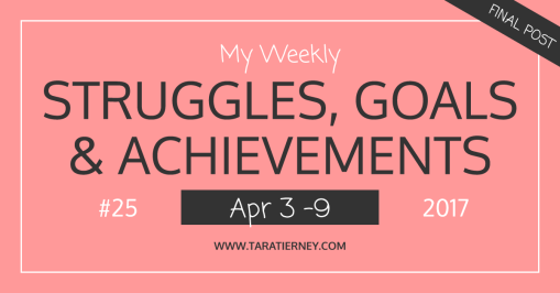Weekly Struggles Goals Achievements FB 25 | Tara Tierney