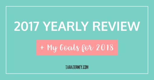 2017 Yearly Review Goals for 2018 | Tara Tierney