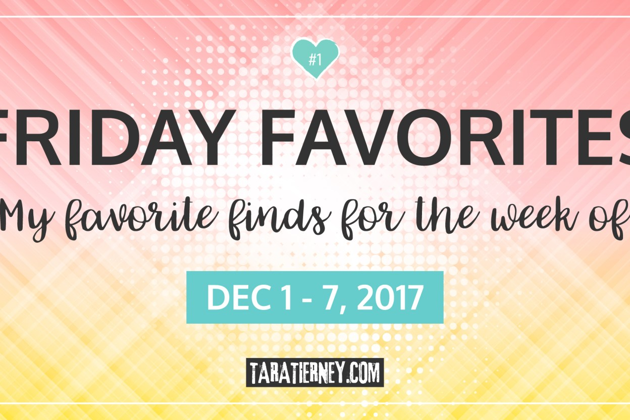 Friday Favorites 1 | December 1-7, 2017 | Tara Tierney