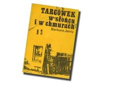 """""""Targówek w słońcu i w chmurach"""", Barbara Jantz, Ludowa Spółdzielnia Wydawnicza, Warszawa 1989"""