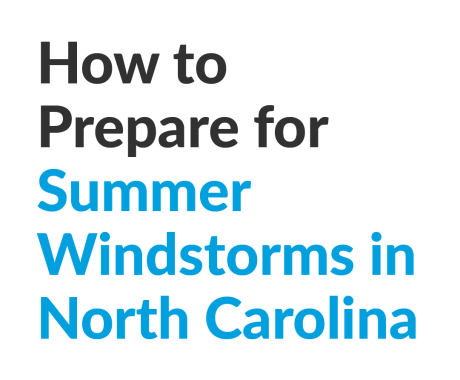 How to Prepare for Summer Windstorms in North Carolina