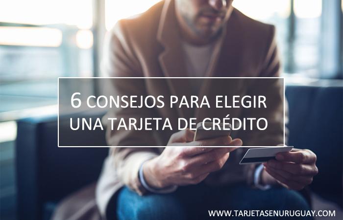 6 Consejos para elegir una tarjeta de credito en Uruguay.