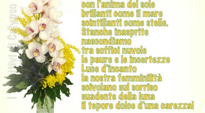 Auguri a tutte le Donne sorelle, amiche, madre, figlie, che danno un senso alla Vita!