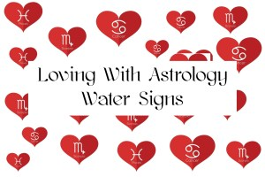 Loving With Astrology Water Signs