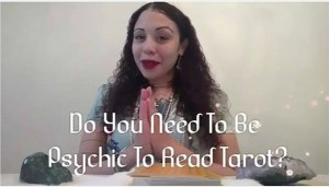Tarot Reading, Do You Have To Be Psychic?