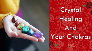 Crystal Healing And Your Chakras