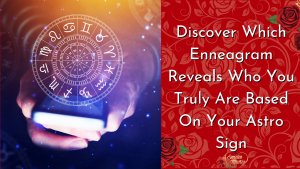 Discover Which Enneagram Reveals Who You Truly Are Based On Your Astro Sign