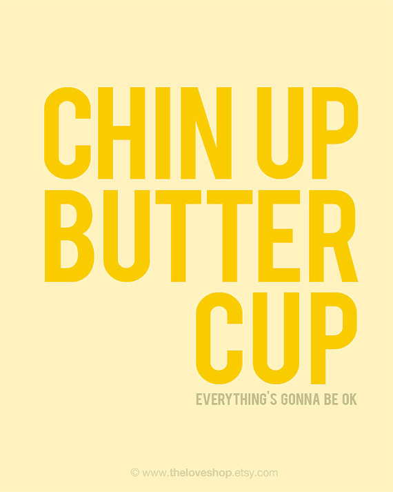 Chin Up Buttercup Poster by The Love Shop