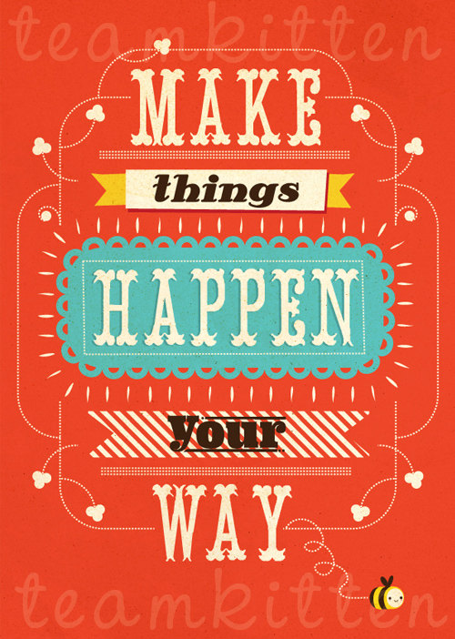 Make things happen your way print by Team Kitten Shop