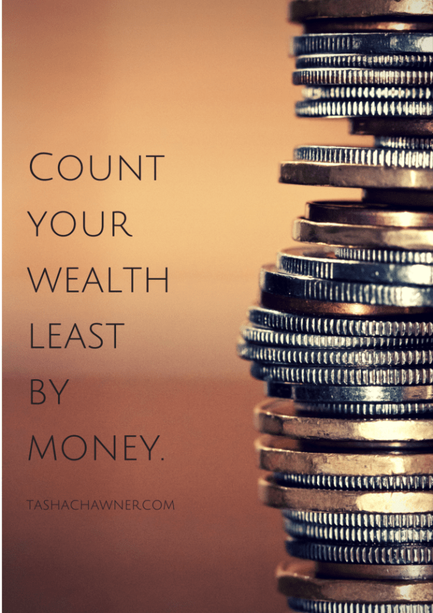 count your blessings, not your wealth