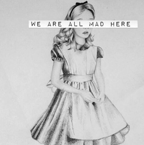 We are all mad here - Alice in Wonderland