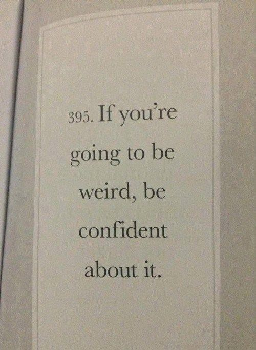 Be confident about being weird