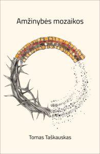 """Tomo Taškausko trečioji eilėraščių knyga """"Amžinybės mozaikos"""""""