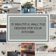 Wall Tile For Kitchen Backsplash Installation 10 Beautiful Designs To Decorate Your With Grace