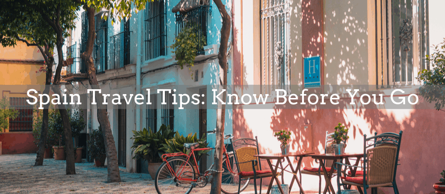 Spain travel tips know before you go