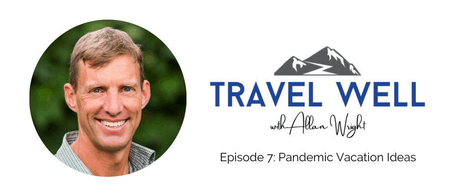 Travel Well Pandemic Vacation Ideas