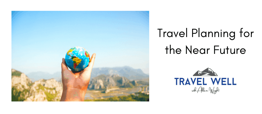 Travel Planning for the Near Future