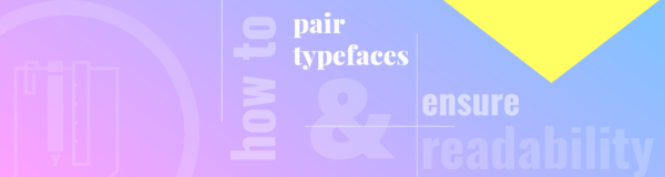 How to Pair Typefaces & Ensure Readability [Infographic]