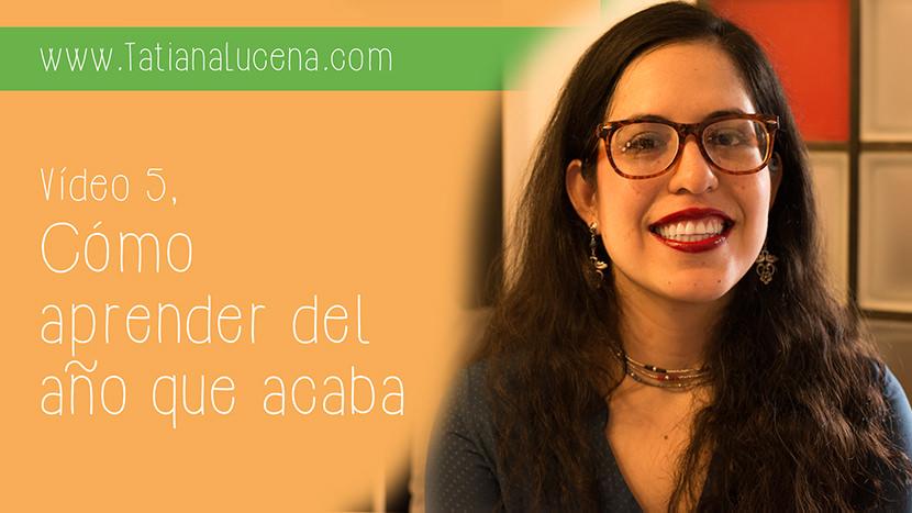Tatiana-Lucena-tatianalucena.com-coach-ontologico-coaching-personal-YouTube-video-Como-aprender-del-ano-que-acaba