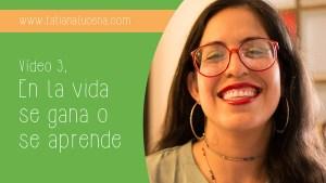 Tatiana-Lucena-tatianalucena.com-coach-ontologico-coaching-personal-YouTube-video-En-la-vida-se-gana-o-se-aprende