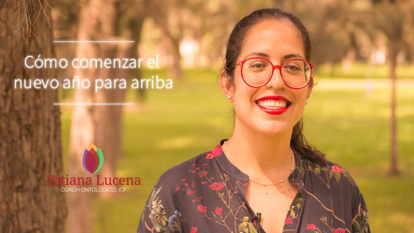 Tatiana-Lucena-tatianalucena.com-coach-ontologico-coaching-personal-YouTube-video-Como-comenzar-el-nuevo-ano-para-arriba