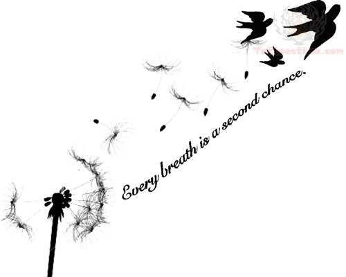 Every Breath Is A Second Chance Tattoo Design