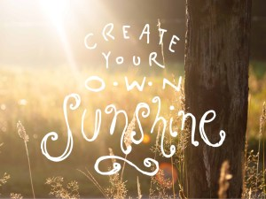 Create your own sunshine, Things happen for a reason,