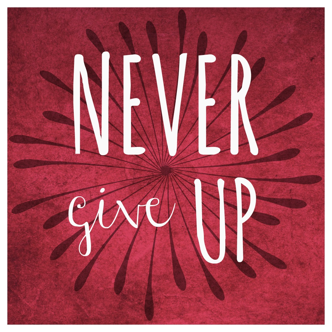 Never give up...you are more capable than you think