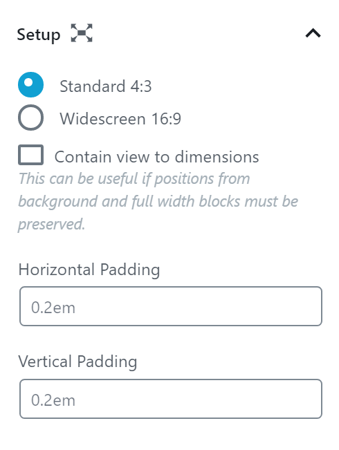 """Select Standard 4:3 or Widescreen 16:9, then enable or leave disabled """"Contain view to dimensions."""" This can be useful if positions from background and full with blocks must be preserved. Finally, set horizontal and vertical padding, which is set by default to 0.2em."""