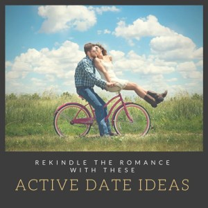 6 Active Date Ideas to Rekindle the Romance