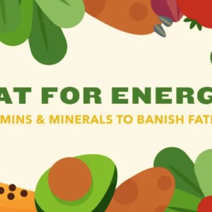 Eating for Energy - Banish fatigue with food