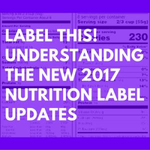 Label This! Understanding the USDA 2017 Nutrition Label Updates
