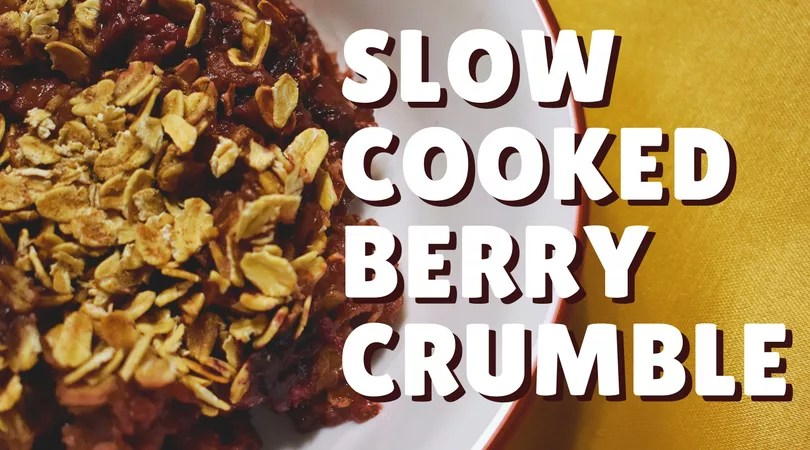 Slow Cooker Berry Crumble
