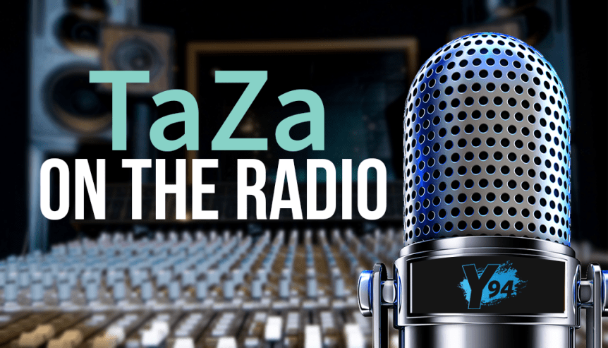 Taza on the radio y94 the morning playhouse