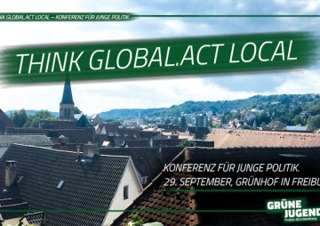 Think Global.Act Local – Konferenz für junge Politik / Freiburg