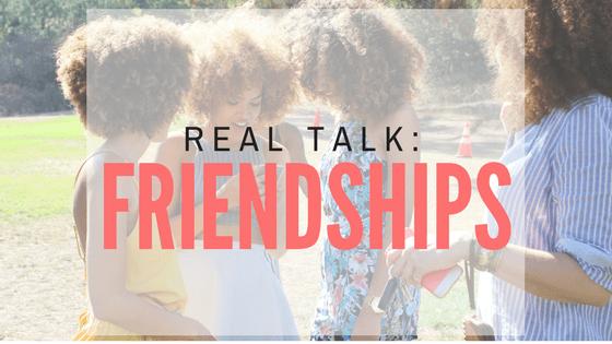 Real Talk: Friendships