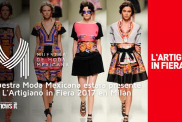 """""""Muestra Moda Mexicana"""" Estará presente en """"L'Artigiano in Fiera 2017"""" en Milán"""