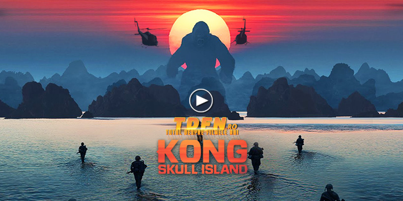 TDFN_RO_Kong_Skull_Island_Trailer_Nou