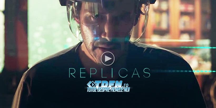 REPLICAS: Vezi Primul Trailer Pentru Noul Film SF Cu KEANU REEVES
