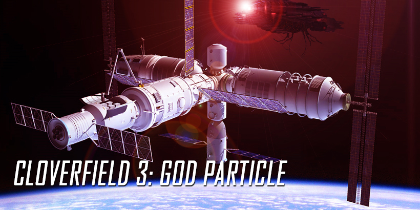 CLOVERFIELD 3: GOD PARTICLE