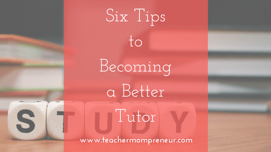 Six Tips to Becoming a Better Tutor