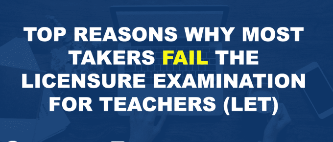 Top Reasons Why Most Takers Fail the Licensure Examination for Teachers (LET)